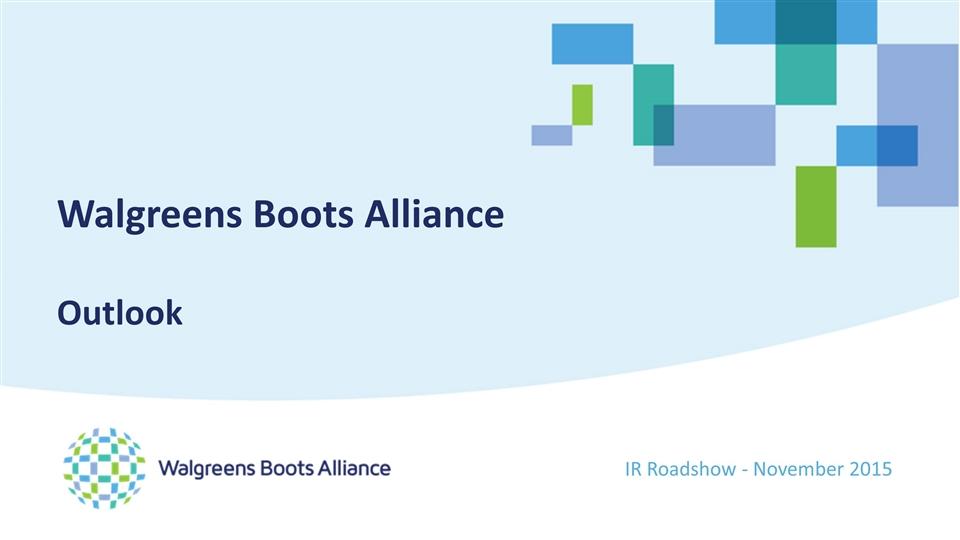 IR Roadshow   November 2015 Walgreens Boots Alliance Outlook. Form 8 K Walgreens Boots Alliance For  Nov 02